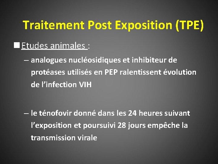 Traitement Post Exposition (TPE) n Etudes animales : – analogues nucléosidiques et inhibiteur de