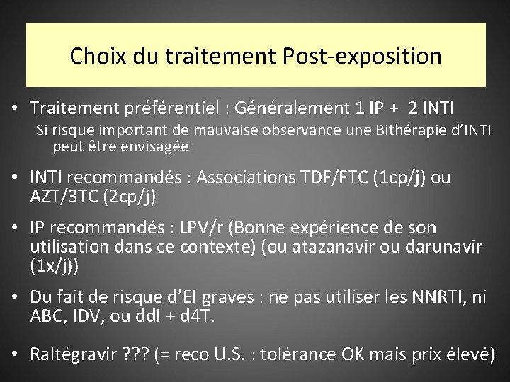 Choix du traitement Post-exposition • Traitement préférentiel : Généralement 1 IP + 2 INTI