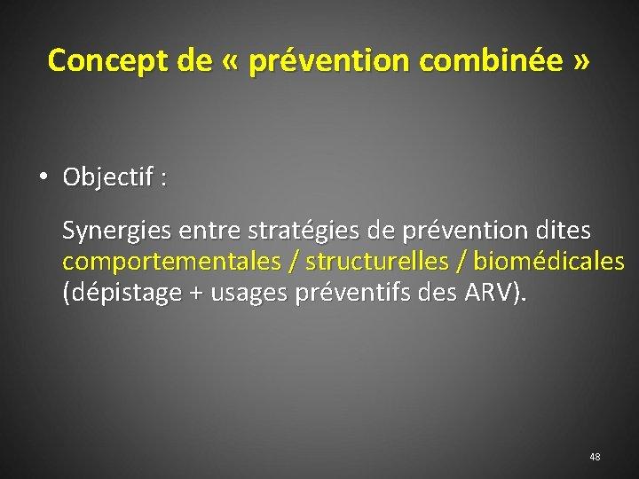 Concept de « prévention combinée » • Objectif : Synergies entre stratégies de prévention