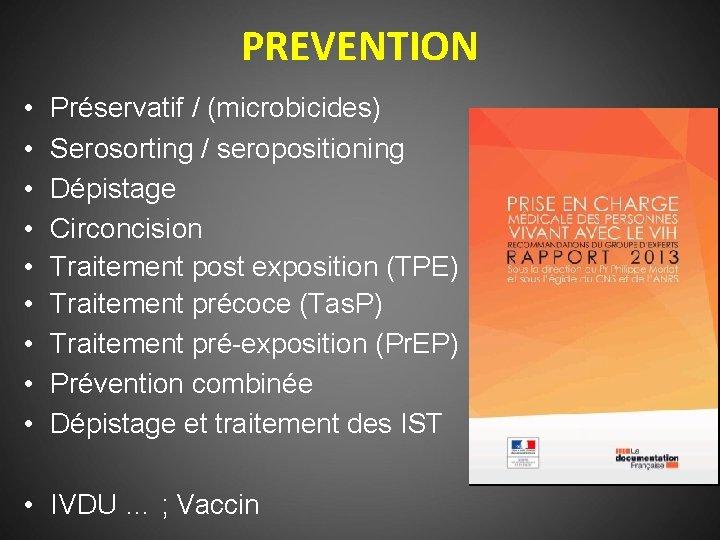 PREVENTION • • • Préservatif / (microbicides) Serosorting / seropositioning Dépistage Circoncision Traitement post
