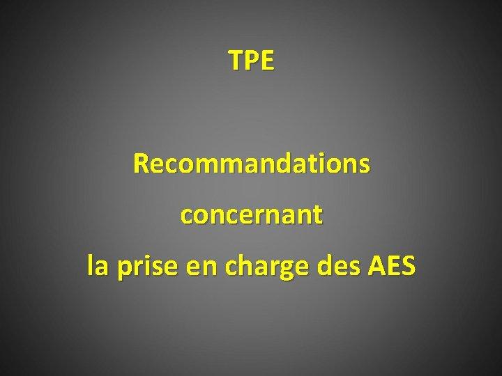 TPE Recommandations concernant la prise en charge des AES