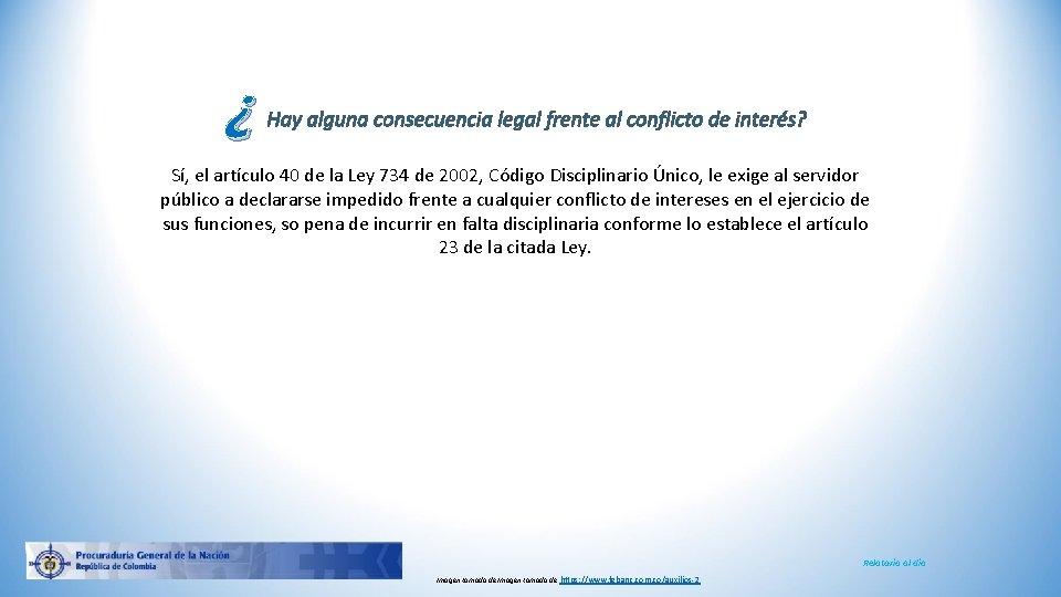 ¿ Hay alguna consecuencia legal frente al conflicto de interés? Sí, el artículo 40