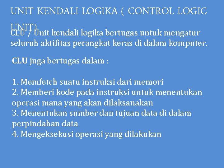 UNIT KENDALI LOGIKA ( CONTROL LOGIC UNIT) CLU / Unit kendali logika bertugas untuk