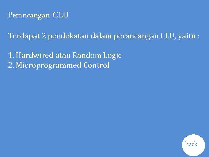 Perancangan CLU Terdapat 2 pendekatan dalam perancangan CLU, yaitu : 1. Hardwired atau Random
