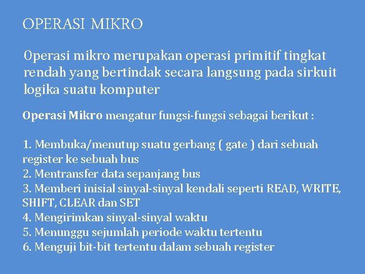 OPERASI MIKRO Operasi mikro merupakan operasi primitif tingkat rendah yang bertindak secara langsung pada