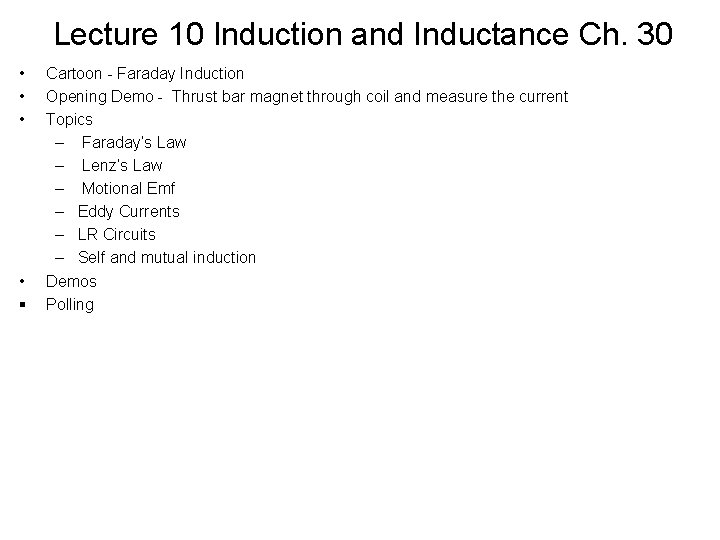 Lecture 10 Induction and Inductance Ch. 30 • • § Cartoon - Faraday Induction