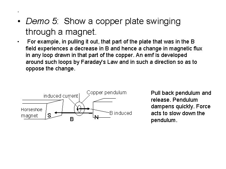 . • Demo 5: Show a copper plate swinging through a magnet. • For