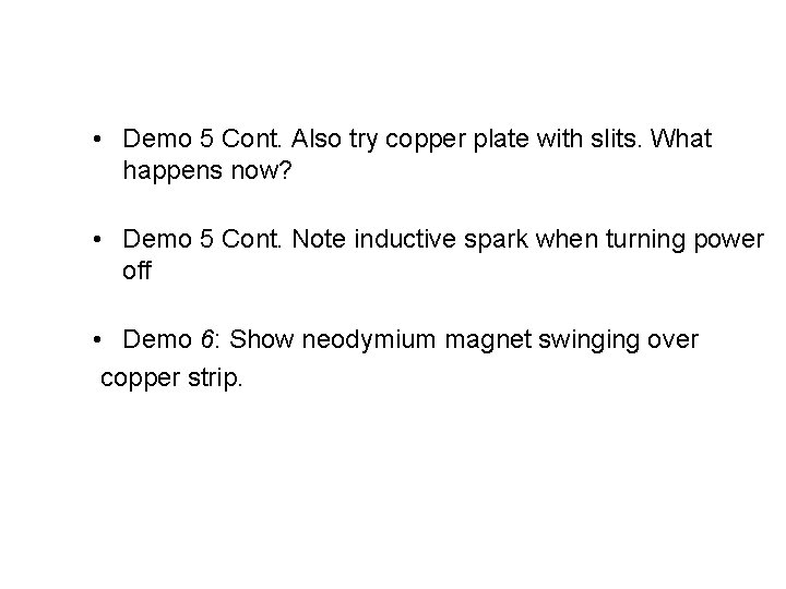 • Demo 5 Cont. Also try copper plate with slits. What happens now?