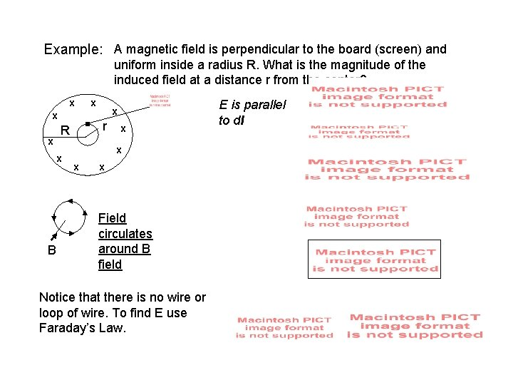 Example: A magnetic field is perpendicular to the board (screen) and uniform inside a