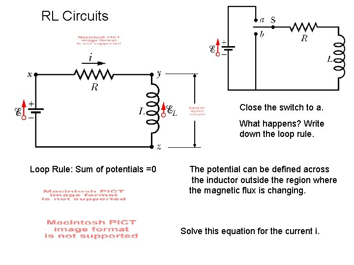 RL Circuits Close the switch to a. What happens? Write down the loop rule.