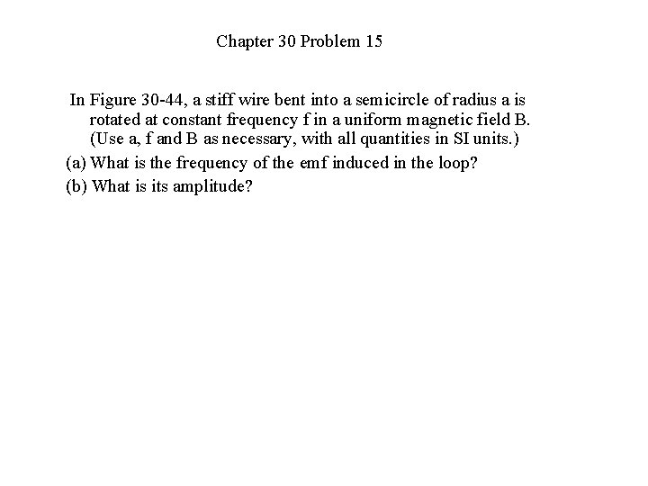 Chapter 30 Problem 15 In Figure 30 -44, a stiff wire bent into a