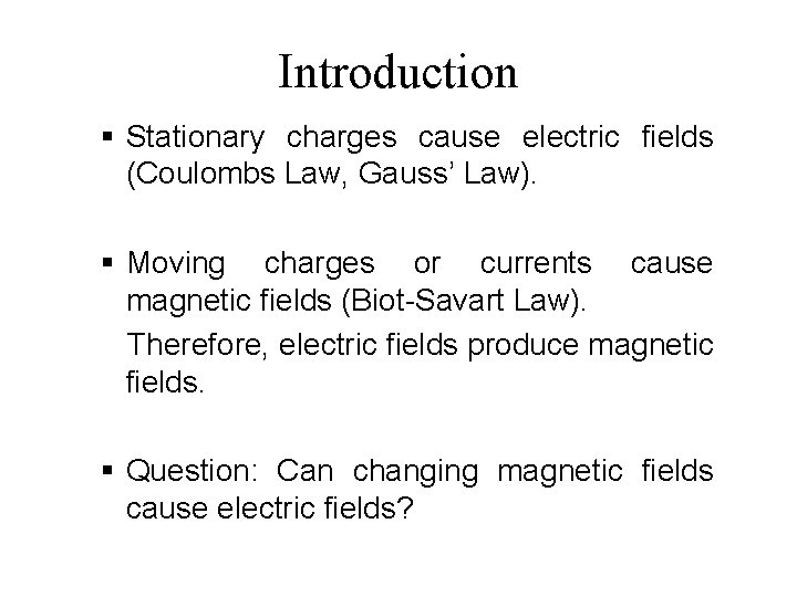 Introduction § Stationary charges cause electric fields (Coulombs Law, Gauss' Law). § Moving charges