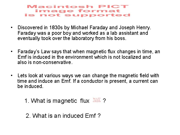 • Discovered in 1830 s by Michael Faraday and Joseph Henry. Faraday was