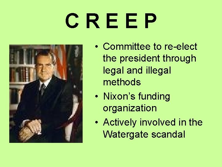 CREEP • Committee to re-elect the president through legal and illegal methods • Nixon's