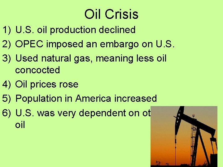Oil Crisis 1) U. S. oil production declined 2) OPEC imposed an embargo on
