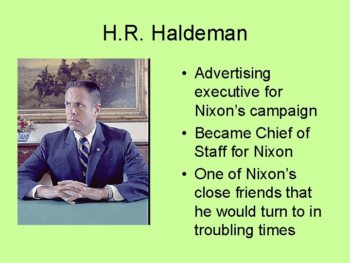 H. R. Haldeman • Advertising executive for Nixon's campaign • Became Chief of Staff