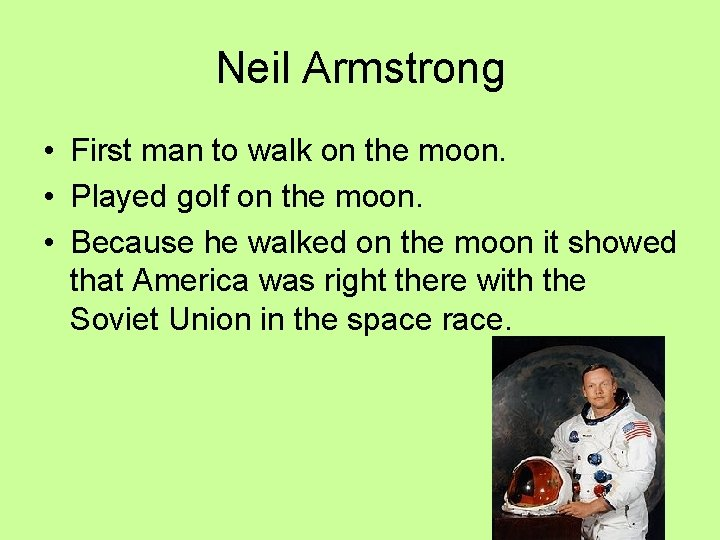 Neil Armstrong • First man to walk on the moon. • Played golf on