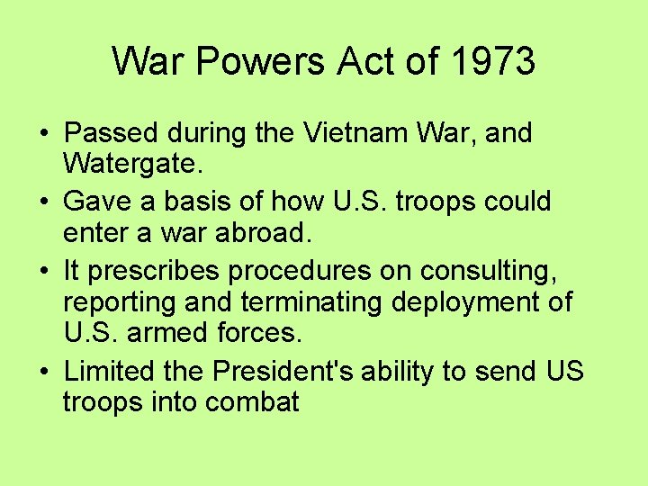War Powers Act of 1973 • Passed during the Vietnam War, and Watergate. •