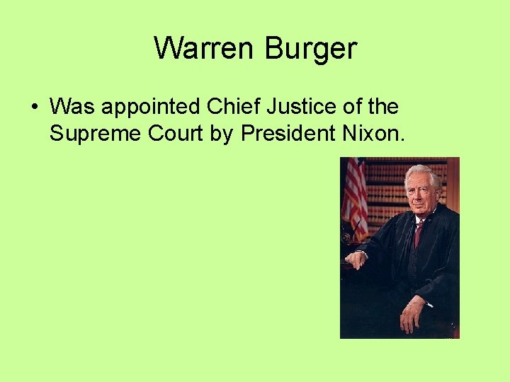 Warren Burger • Was appointed Chief Justice of the Supreme Court by President Nixon.