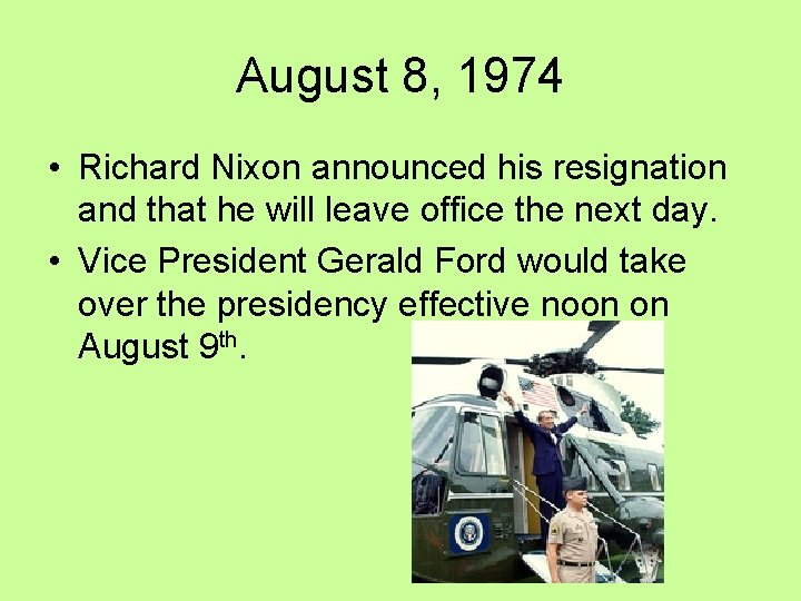 August 8, 1974 • Richard Nixon announced his resignation and that he will leave