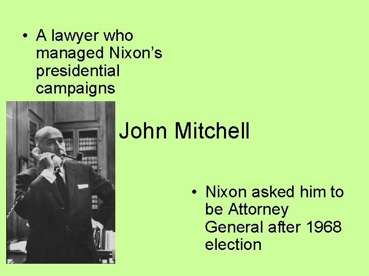 • A lawyer who managed Nixon's presidential campaigns John Mitchell • Nixon asked