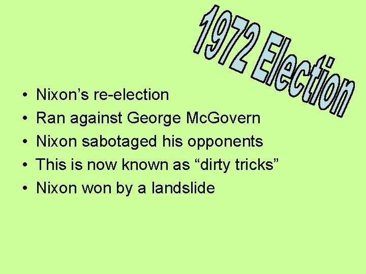 • • • Nixon's re-election Ran against George Mc. Govern Nixon sabotaged his