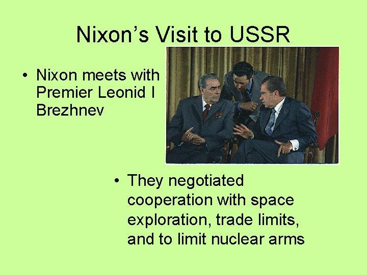 Nixon's Visit to USSR • Nixon meets with Premier Leonid I Brezhnev • They