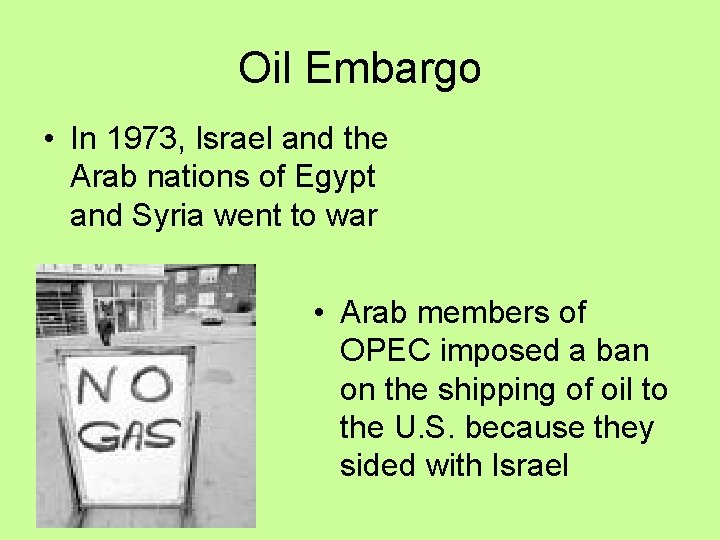 Oil Embargo • In 1973, Israel and the Arab nations of Egypt and Syria