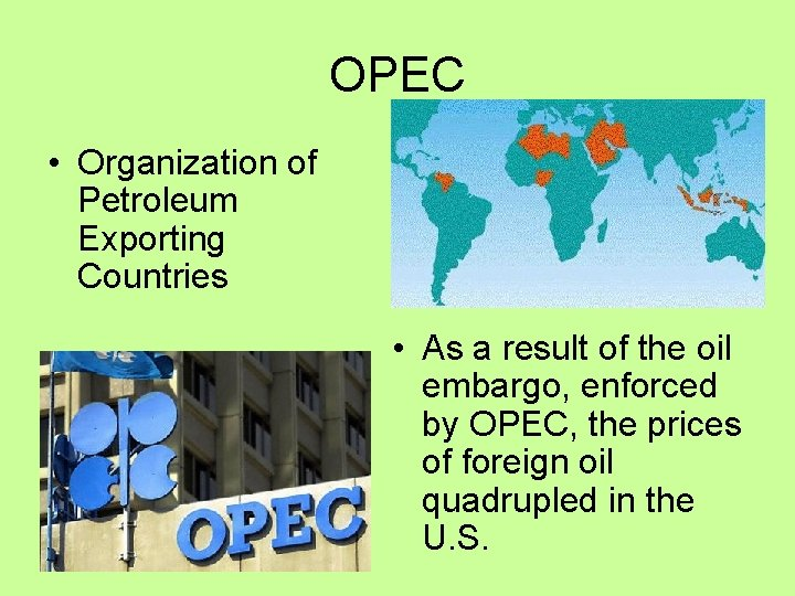 OPEC • Organization of Petroleum Exporting Countries • As a result of the oil