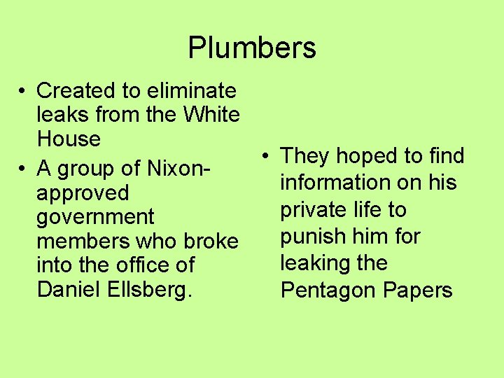 Plumbers • Created to eliminate leaks from the White House • They hoped to