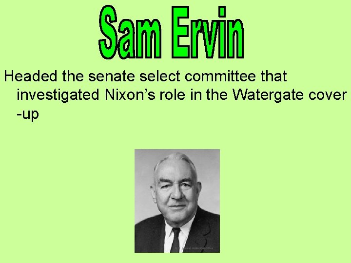 Headed the senate select committee that investigated Nixon's role in the Watergate cover -up