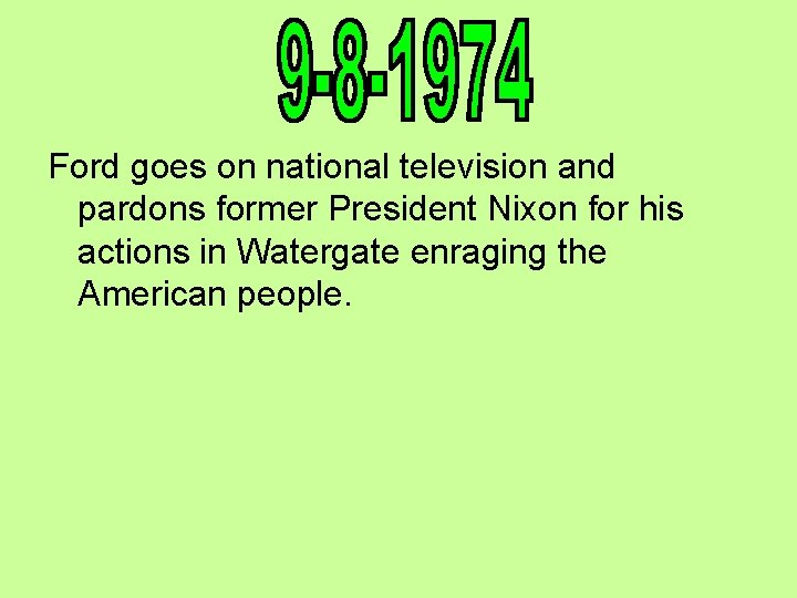 Ford goes on national television and pardons former President Nixon for his actions in