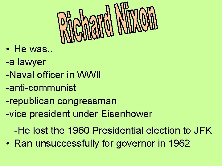 • He was. . -a lawyer -Naval officer in WWII -anti-communist -republican congressman