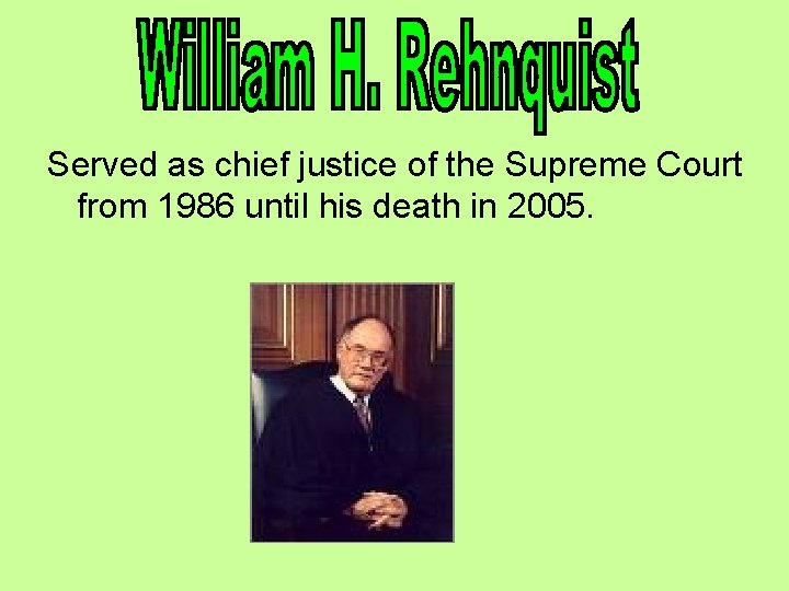 Served as chief justice of the Supreme Court from 1986 until his death in