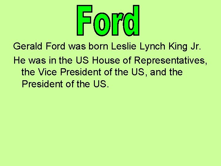 Gerald Ford was born Leslie Lynch King Jr. He was in the US House