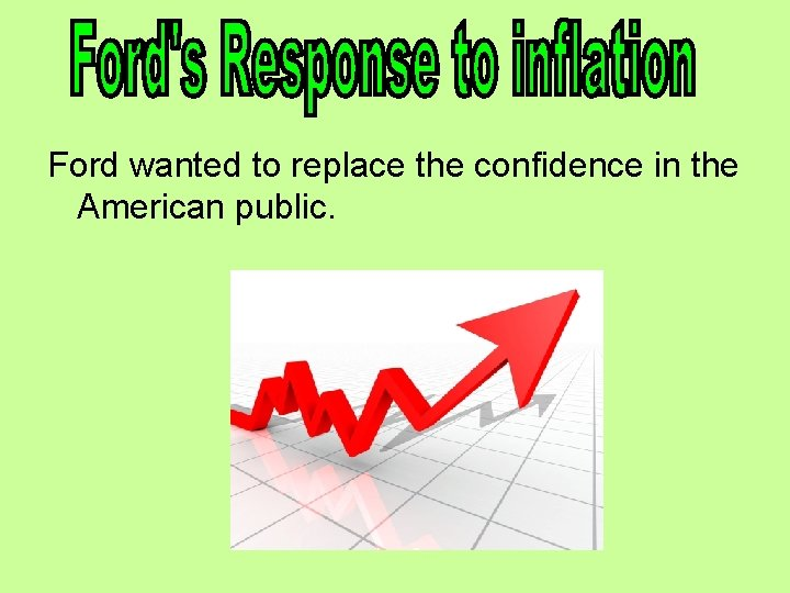 Ford wanted to replace the confidence in the American public.