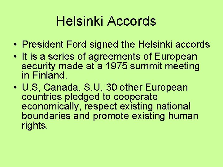 Helsinki Accords • President Ford signed the Helsinki accords • It is a series