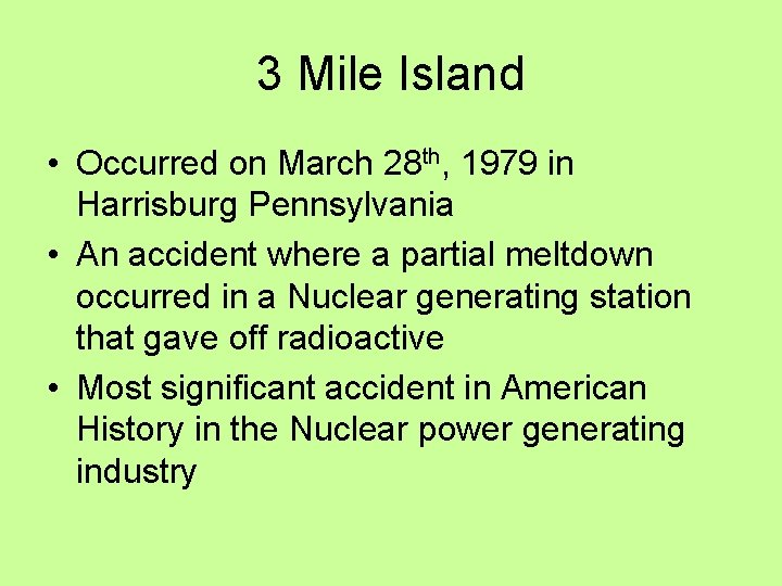 3 Mile Island • Occurred on March 28 th, 1979 in Harrisburg Pennsylvania •