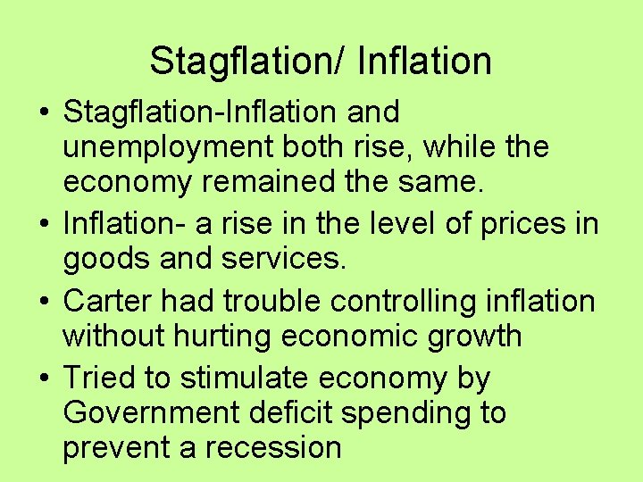 Stagflation/ Inflation • Stagflation-Inflation and unemployment both rise, while the economy remained the same.