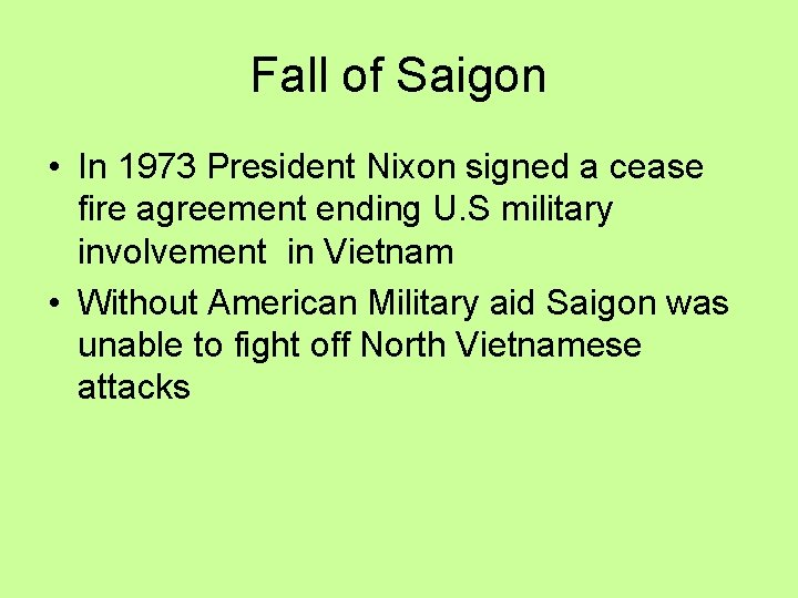 Fall of Saigon • In 1973 President Nixon signed a cease fire agreement ending