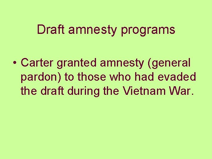 Draft amnesty programs • Carter granted amnesty (general pardon) to those who had evaded