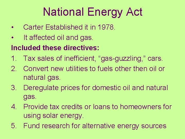 National Energy Act • Carter Established it in 1978. • It affected oil and