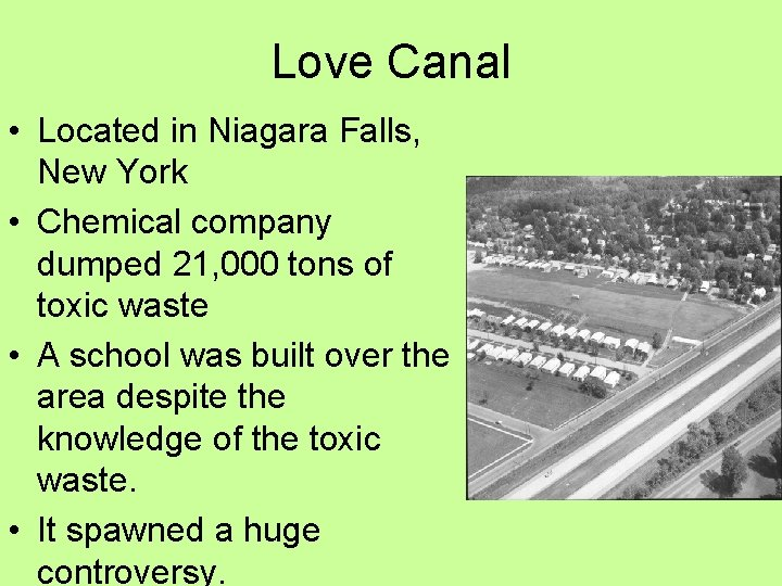 Love Canal • Located in Niagara Falls, New York • Chemical company dumped 21,
