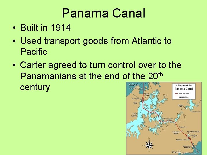 Panama Canal • Built in 1914 • Used transport goods from Atlantic to Pacific