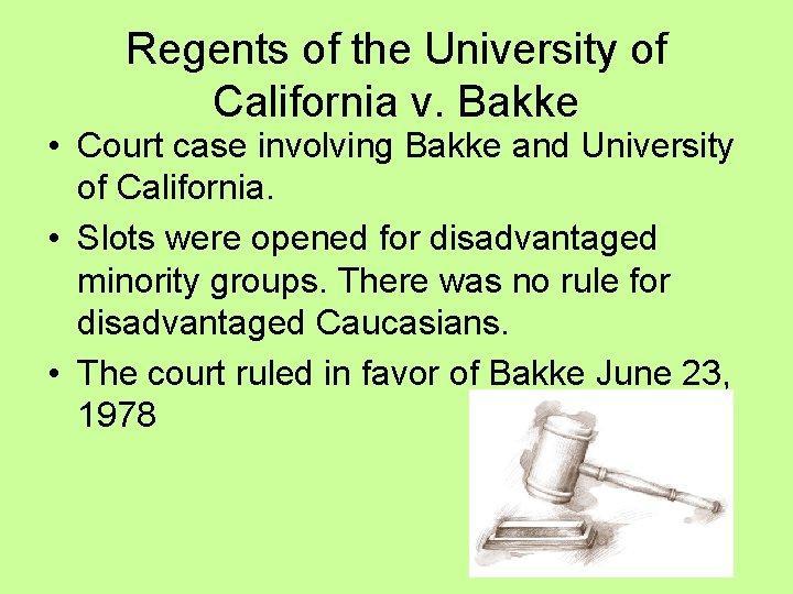 Regents of the University of California v. Bakke • Court case involving Bakke and