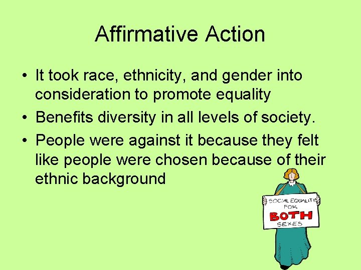Affirmative Action • It took race, ethnicity, and gender into consideration to promote equality