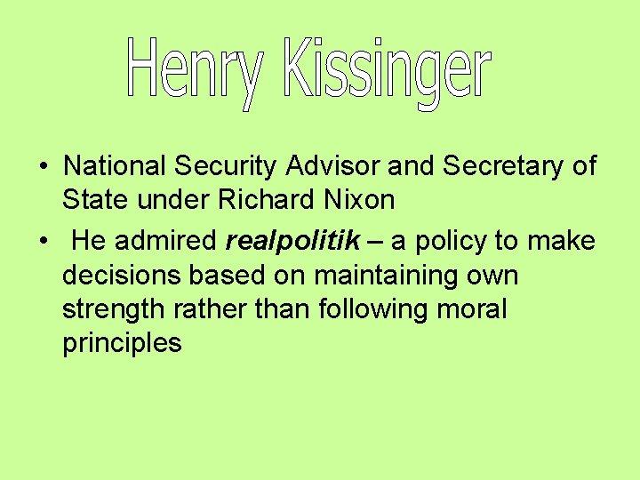• National Security Advisor and Secretary of State under Richard Nixon • He