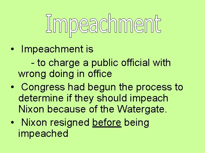 • Impeachment is - to charge a public official with wrong doing in