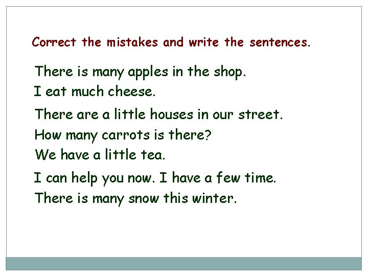 Correct the mistakes and write the sentences. There is many apples in the shop.