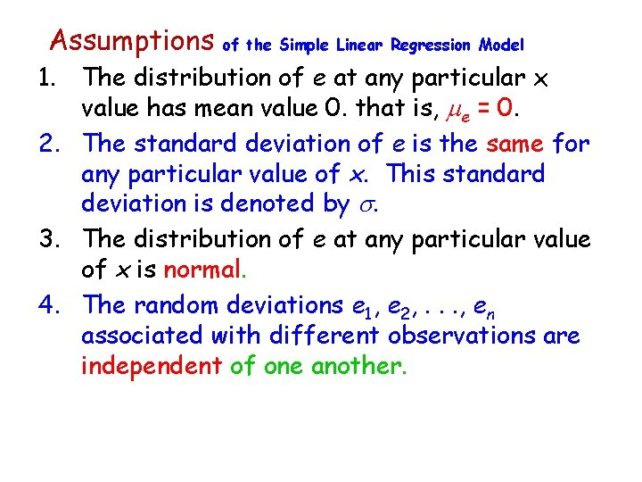 Assumptions of the Simple Linear Regression Model 1. The distribution of e at any